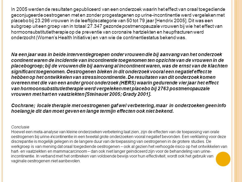 In 2005 werden de resultaten gepubliceerd van een onderzoek waarin het effect van oraal toegediende geconjugeerde oestrogenen met en zonder progestagenen op urine-incontinentie werd vergeleken met placebo bij 23.296 vrouwen in de leeftijdscategorie van 50 tot 79 jaar [Hendrix 2005]. Dit was een subgroep uit een groep van in totaal 27.347 gezonde postmenopauzale vrouwen bij wie het effect van hormoonsubstitutietherapie op de preventie van coronaire hartziekten en heupfracturen werd onderzocht (Women's Health Initiative) en van wie de continentiestatus bekend was.